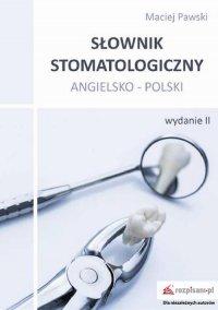 Słownik stomatologiczny angielsko-polski, wyd. II - Maciej Pawski - ebook