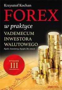 Forex w praktyce. Vademecum inwestora walutowego. Wydanie III zaktualizowane - Krzysztof Kochan - ebook