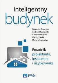 Inteligentny budynek. Poradnik projektanta, instalatora i użytkownika - Krzysztof Duszczyk - ebook