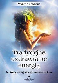 Tradycyjne uzdrawianie energią. Metody rosyjskiego uzdrowiciela - Vadim Tschenze - ebook