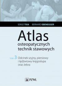 Atlas osteopatycznych technik stawowych. Tom 3. Odcinek szyjny, piersiowy i lędźwiowy kręgosłupa oraz żebra