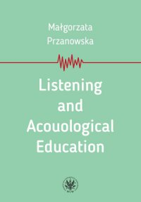 Listening and Acouological Education - Małgorzata Przanowska - ebook