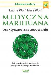 Medyczna marihuana – praktyczne zastosowanie. Jak bezpiecznie i skutecznie korzystać z konopi indyjskich - Laurie Wolf - ebook