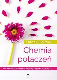 Chemia połączeń. Pięć sekretów zdrowego, bogatego i spełnionego życia - Patrick Holford - ebook