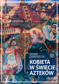 Kobieta w świecie Azteków - Damian Dobrosielski - ebook