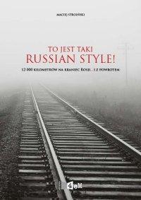 To jest taki Russian Style! 12 000 kilometrów na kraniec Rosji... i z powrotem - Maciej Stroiński - ebook