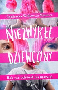 Niezwykłe dziewczyny. Rak nie odebrał im marzeń - Agnieszka Witkowicz - Matolicz - ebook