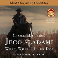 Jego śladami - Charles M. Sheldon - audiobook