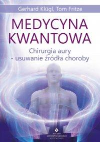 Medycyna kwantowa. Chirurgia aury - usuwanie źródła choroby