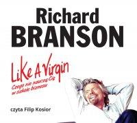 Like a Virgin. Czego nie nauczą Cię w szkole biznesu - Sir Richard Branson - audiobook
