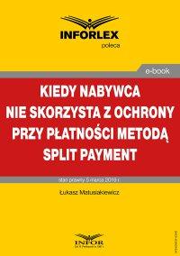 Kiedy nabywca nie skorzysta z ochrony przy płatności metodą split payment