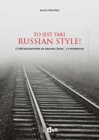 To jest taki Russian Style! 12 000 kilometrów na kraniec Rosji... i z powrotem
