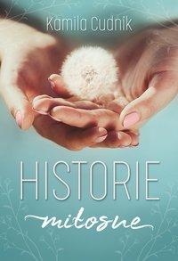 Historie miłosne - Kamila Cudnik - ebook
