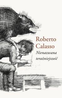 Nienazwana teraźniejszość - Roberto Calasso - ebook
