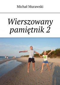 Wierszowany pamiętnik 2 - Michał Murawski - ebook