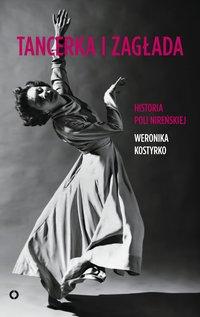 Tancerka i zagłada. Historia Poli Nireńskiej - Weronika Kostyrko - ebook