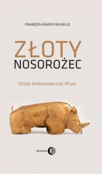 Złoty nosorożec. Dzieje średniowiecznej Afryki - François-Xavier Fauvelle-Aymar - ebook