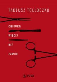 Chirurg. Więcej niż zawód - Tadeusz Tołłoczko - ebook