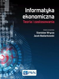 Informatyka ekonomiczna. Teoria i zastosowania