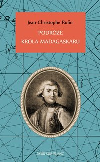 Podróże króla Madagaskaru - Jean-Christophe Rufin - ebook