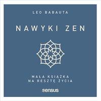 Nawyki zen. Mała książka na resztę życia - Leo Babauta - audiobook