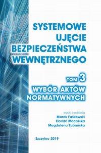 Systemowe ujęcie bezpieczeństwa wewnętrznego. Wybór aktów normatywnych, t. 3 - Marek Fałdowski - ebook