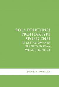Rola policyjnej profilaktyki społecznej w kształtowaniu bezpieczeństwa wewnętrznego - Jadwiga Stawnicka - ebook