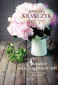 Szczęście na wyciągnięcie ręki - Agnieszka Krawczyk - ebook
