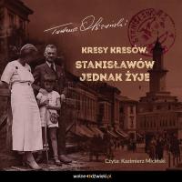 Kresy Kresów. Stanisławów jednak żyje - Tadeusz Olszański - audiobook