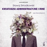 Kwiatuszki administracyjne i inne - Sławoj Składkowski - audiobook