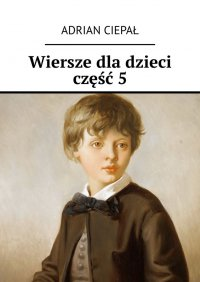 Wiersze dladzieci. Część5 - Adrian Ciepał - ebook