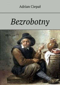 Bezrobotny - Adrian Ciepał - ebook