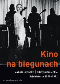 Kino na biegunach. Filmy niemieckie i ich historie (1949-1991) - Andrzej Gwóźdź - ebook
