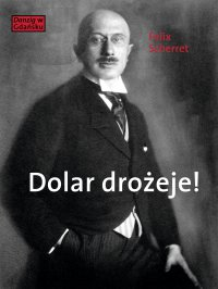 Dolar drożeje! Powieść inflacyjna z pewnego starego miasta - Felix Scherret - ebook