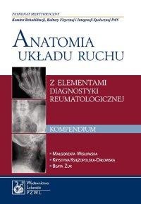 Anatomia układu ruchu z elementami diagnostyki reumatologicznej. Kompendium - Małgorzata Wisłowska - ebook