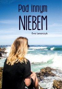 Pod innym niebem - Ewa Lenarczyk - ebook