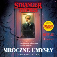 Stranger Things. Mroczne umysły - Gwenda Bond - audiobook
