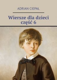 Wiersze dladzieci. Część6 - Adrian Ciepał - ebook