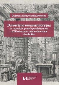 Darowizna remuneratoryjna w rzymskim prawie pandektowym i XIX-wiecznym ustawodawstwie niemieckim - Dagmara Skrzywanek-Jaworska - ebook