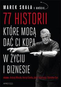 77 historii, które mogą dać Ci kopa w życiu i biznesie - Marek Skała - ebook