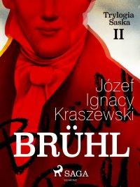 Brühl (Trylogia Saska II) - Józef Ignacy Kraszewski - ebook