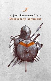 Ostateczny argument. Trylogia Pierwsze Prawo. Księga 3