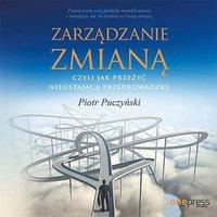 Zarządzanie zmianą, czyli jak przeżyć nieustającą przeprowadzkę - Piotr Puczyński - audiobook