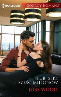 Ślub, seks i sześć milionów - Joss Wood - ebook