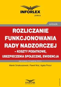 Rozliczenie funkcjonowania rady nadzorczej – koszty podatkowe, ubezpieczenia społeczne i ewidencja - Marek Smakuszewski - ebook