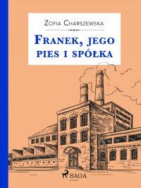 Franek, jego pies i spółka - Zofia Charszewska - ebook