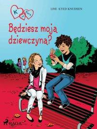 K jak Klara 2 - Będziesz moją dziewczyną? - Line Kyed Knudsen - ebook