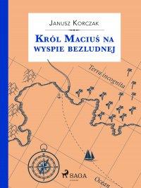 Król Maciuś na wyspie bezludnej - Janusz Korczak - ebook