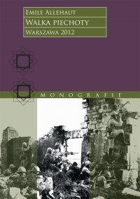Walka piechoty. Studium ilustrowane konkretnymi wypadkami z wojny 1914–1918 roku - Emile Alléhaut - ebook