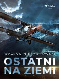 Ostatni na Ziemi - Wacław Niezabitowski - ebook